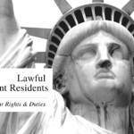 Lawful Permanent Resident: Know Your Rights & Duties