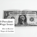 How to Recover Unpaid Wages and Overtime: 2020 Prevalent Wages Issues