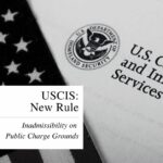 USCIS New Rule: Inadmissibility on Public Charge Grounds Rule