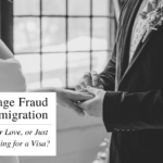 MARRIAGE FRAUD IN IMMIGRATION: LOOKING FOR LOVE, OR JUST LOOKING FOR A VISA?